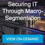 Securing IT Through Macro-Segmentation